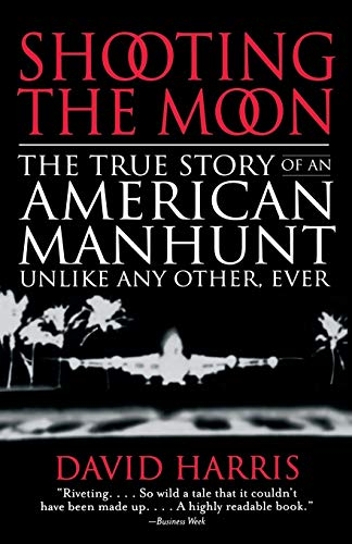 Shooting the Moon: The True Story of an American Manhunt Unlike Any Other, Ever 9780316154802