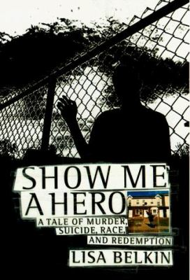 Show Me a Hero: A Tale of Murder, Suicide, Race, and Redemption 9780316088053