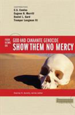 Show Them No Mercy: 4 Views on God and Canaanite Genocide 9780310245681