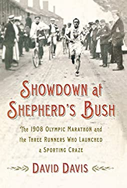 Showdown at Shepherd's Bush: The 1908 Olympic Marathon and the Three Runners Who Launched a Sporting Craze 9780312641009