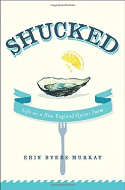 Shucked: Life on a New England Oyster Farm 9780312681913