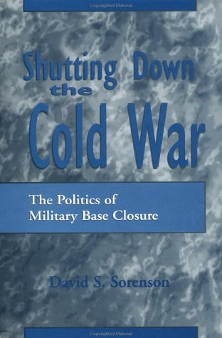 Shutting Down the Cold War: The Politics of Military Base Closure 9780312210908