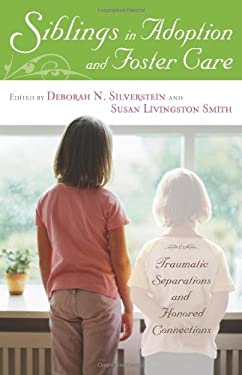 Siblings in Adoption and Foster Care: Traumatic Separations and Honored Connections 9780313351433