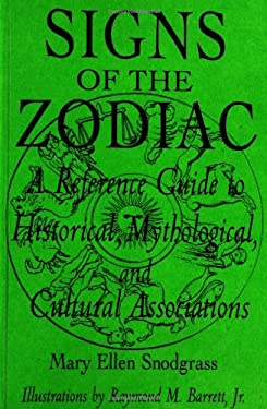 Signs of the Zodiac: A Reference Guide to Historical, Mythological, and Cultural Associations 9780313302763
