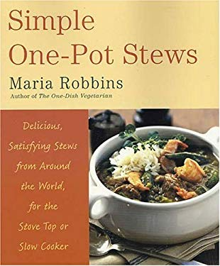 Simple One-Pot Stews: Delicious, Satisfying Stews from Around the World, for the Stove Top or Slow Cooker 9780312243128