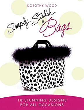 Simply Stylish Bags: 18 Stunning Designs for All Occasions 9780312359928