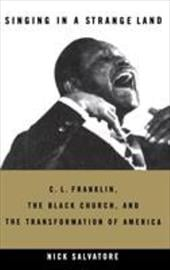 Singing in a Strange Land: C. L. Franklin, the Black Church, and the Transformation of America