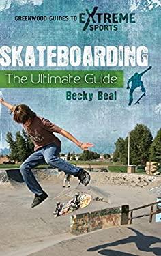 Skateboarding: The Ultimate Guide 9780313381126