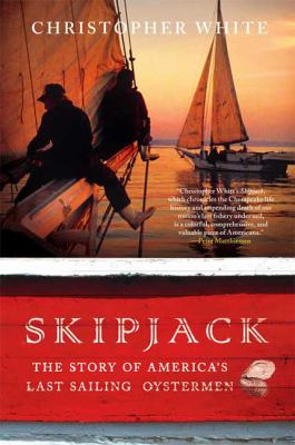 Skipjack: The Story of America's Last Sailing Oystermen 9780312545321
