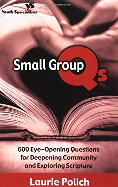 Small Group QS: 600 Eye-Opening Questions for Deepening Community and Exploring Scripture 9780310240235