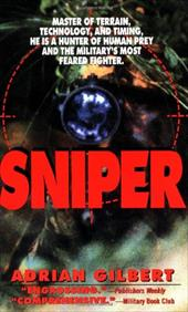 Sniper: Master of Terrain, Technology, and Timing, He Is a Hunter of Human Prey and the Military's Most Feared Fighter. 955846