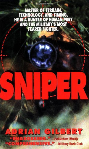 Sniper: Master of Terrain, Technology, and Timing, He Is a Hunter of Human Prey and the Military's Most Feared Fighter. 9780312957667