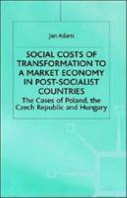 Social Costs of Transformation to a Market Economy in Post-Socialist Countries: The Case of Poland, the Czech Republic and Hungary 9780312221607
