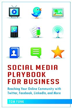 Social Media Playbook for Business: Reaching Your Online Community with Twitter, Facebook, Linkedin, and More 9780313386268
