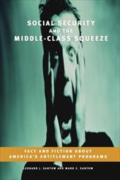Social Security and the Middle-Class Squeeze: Fact and Fiction about America's Entitlement Programs