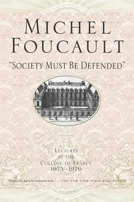 Society Must Be Defended: Lectures at the Collhge de France, 1975-76 9780312422660