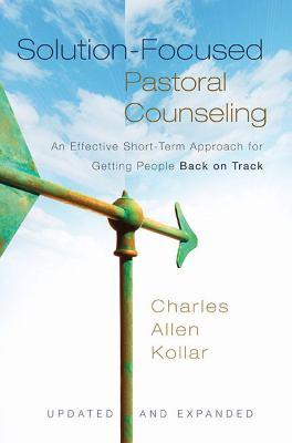 Solution-Focused Pastoral Counseling: An Effective Short-Term Approach for Getting People Back on Track 9780310329299