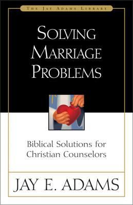 Solving Marriage Problems: Biblical Solutions for Christian Counselors 9780310510819