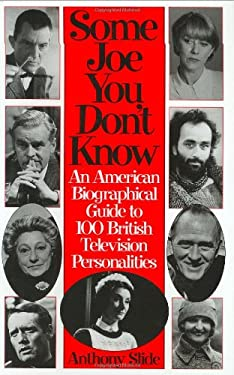 Some Joe You Don't Know: An American Biographical Guide to 100 British Television Personalities - Slide, Anthony