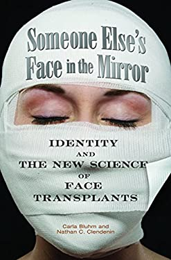 Someone Else's Face in the Mirror: Identity and the New Science of Face Transplants 9780313356162