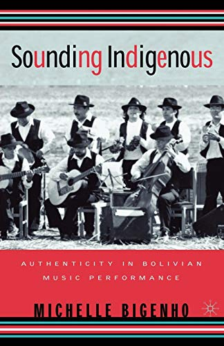 Sounding Indigenous: Authenticity in Bolivian Music Performance 9780312240158