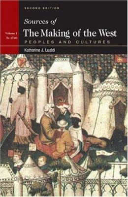 Sources of the Making of the West, Volume I: To 1740: Peoples and Cultures 9780312412203