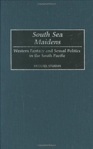 South Sea Maidens: Western Fantasy and Sexual Politics in the South Pacific 9780313316746
