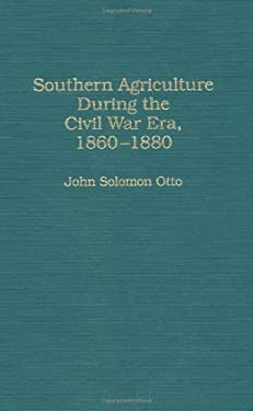Southern Agriculture During the Civil War Era, 1860-1880 9780313267147