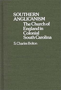 Southern Anglicanism: The Church of England in Colonial South Carolina 9780313230905