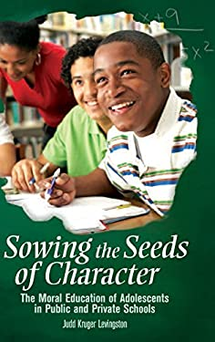Sowing the Seeds of Character: The Moral Education of Adolescents in Public and Private Schools 9780313351914