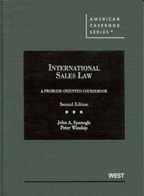 Spanogle and Winship's International Sales Law, a Problem-Oriented Coursebook, 2D 9780314152787