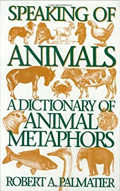 Speaking of Animals: A Dictionary of Animal Metaphors 9780313294907