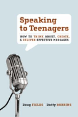 Speaking to Teenagers: How to Think About, Create, & Deliver Effective Messages 9780310273769