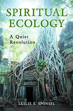 Spiritual Ecology: A Quiet Revolution 9780313364099