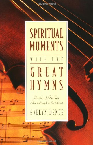 Spiritual Moments with the Great Hymns: Devotional Readings That Strengthen the Heart 9780310208402