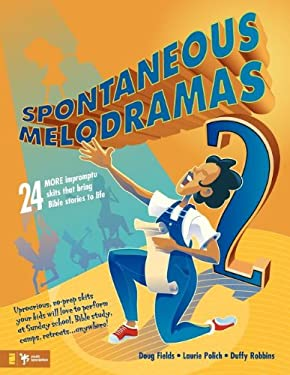 Spontaneous Melodramas 2: 24 More Impromptu Skits That Bring Bible Stories to Life 9780310233008
