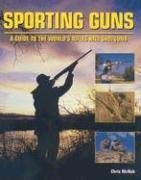 Sporting Guns: A Guide to the World's Rifles and Shotguns 9780312368234