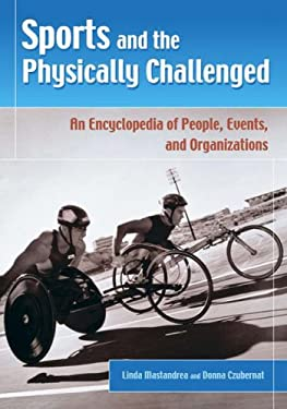 Sports and the Physically Challenged: An Encyclopedia of People, Events, and Organizations 9780313324536
