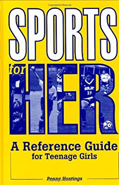 Sports for Her: A Reference Guide for Teenage Girls 9780313305511