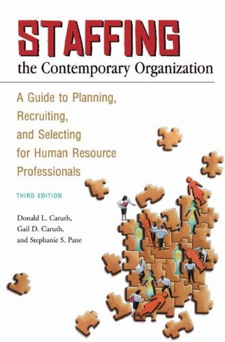 Staffing the Contemporary Organization: A Guide to Planning, Recruiting, and Selecting for Human Resource Professionals 9780313356704
