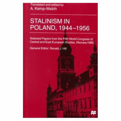 Stalinism in Poland, 1944-1956: Selected Papers from the Fifth World Congress of Central and East European Studies 9780312226442