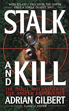 Stalk and Kill: The Thrill and Danger of the Sniper Experience 9780312968113