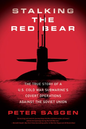 Stalking the Red Bear: The True Story of a U.S. Cold War Submarine's Covert Operations Against the Soviet Union 9780312605537