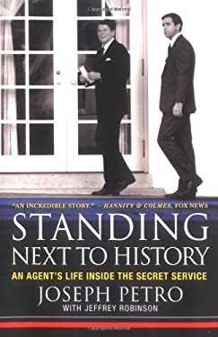 Standing Next to History: An Agent's Life Inside the Secret Service 9780312332228
