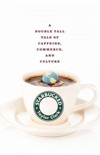 Starbucked: A Double Tall Tale of Caffeine, Commerce, and Culture 9780316013482