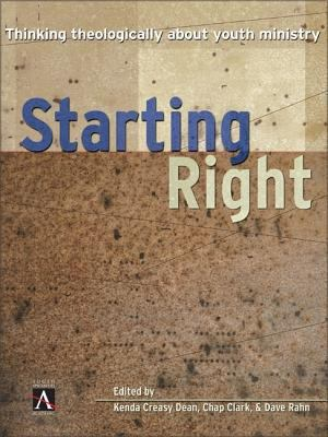 Starting Right: Thinking Theologically about Youth Ministry 9780310234067