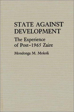 State Against Development: The Experience of Post-1965 Zaire 9780313282133