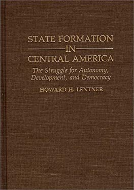 State Formation in Central America: The Struggle for Autonomy, Development, and Democracy 9780313289217