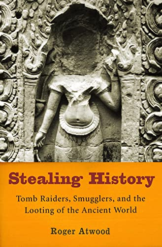 Stealing History: Tomb Raiders, Smugglers, and the Looting of the Ancient World 9780312324063