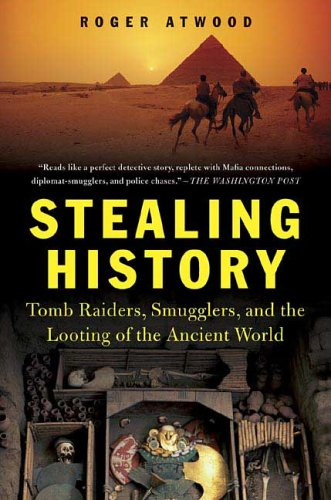 Stealing History: Tomb Raiders, Smugglers, and the Looting of the Ancient World 9780312324070